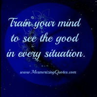 Train-your-mind-to-see-the-good-in-every-situation